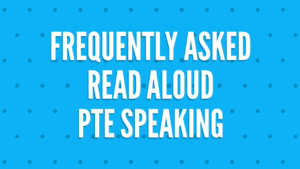 PTE Speaking Frequently Asked Read Aloud